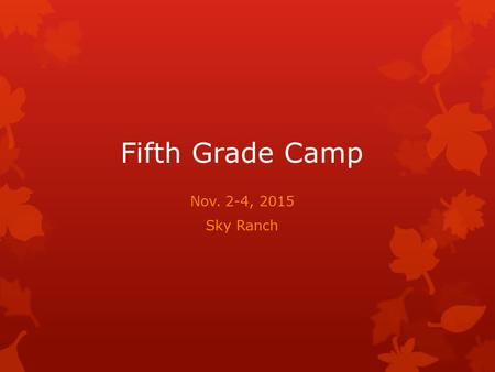 Fifth Grade Camp Nov. 2-4, 2015 Sky Ranch. Sky Ranch- Van, Texas.