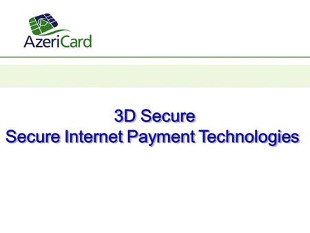 Azericard Processing Center proposes to its cardholders to sign up for 3D Secure passwords to carry out secure card transactions in Internet by Verified.