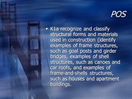 POS K1a recognize and classify structural forms and materials used in construction (identify examples of frame structures, such as goal posts and girder.