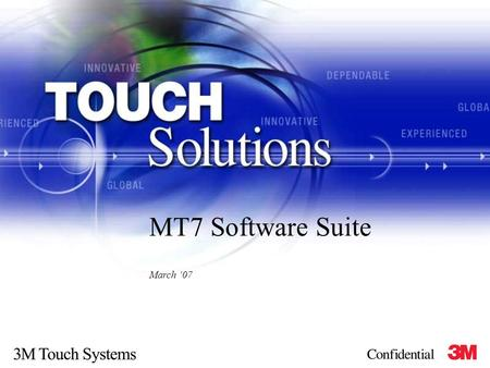 MT7 Software Suite March '07. MT 7 TouchWare ClearTek The Big Picture Wired TP EX II 3000 Profile EX II 77XX NFI ClearTek EX II 5000 Curved EX II 1000.