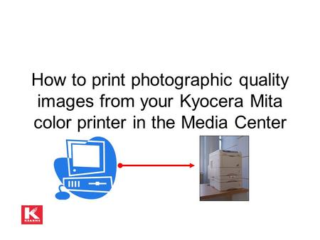How to print photographic quality images from your Kyocera Mita color printer in the Media Center.
