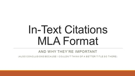 In-Text Citations MLA Format AND WHY THEY'RE IMPORTANT (ALSO CONCLUSIONS BECAUSE I COULDN'T THINK OF A BETTER TITLE SO THERE)