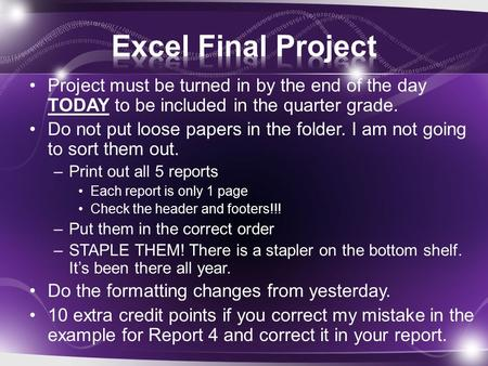 Project must be turned in by the end of the day TODAY to be included in the quarter grade. Do not put loose papers in the folder. I am not going to sort.