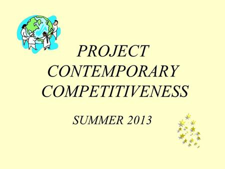 PROJECT CONTEMPORARY COMPETITIVENESS SUMMER 2013.