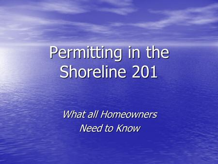 Permitting in the Shoreline 201 What all Homeowners Need to Know.