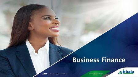 Business Finance. Contents 1.Vision, Mission & Values 2.Key Focus Products 3.Our credit Instruments 4.Our Pricing 5.Lending Criteria 6.Security 7.Our.