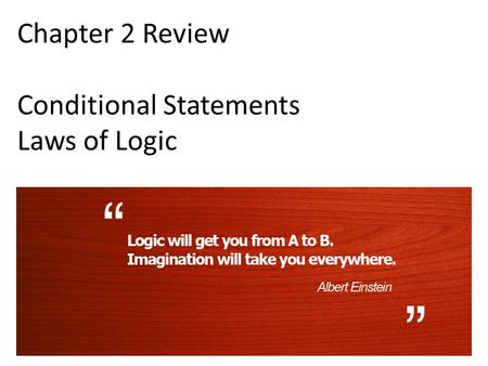 Chapter 2 Review Conditional Statements Laws of Logic.