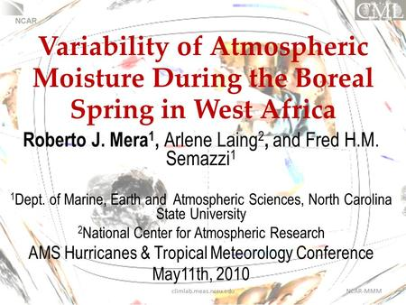 Variability of Atmospheric Moisture During the Boreal Spring in West Africa Roberto J. Mera 1, Arlene Laing 2, and Fred H.M. Semazzi 1 1 Dept. of Marine,