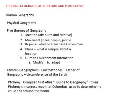 THINKING GEOGRAPHICALLY: NATURE AND PERSPECTIVES Human Geography Physical Geography Five themes of Geography 1. Location (absolute and relative) 2.Movement.