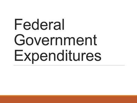 Federal Government Expenditures. Warm Up 1. What is the incidence of tax? 2. Give an example of how the incidence of tax can be shifted.