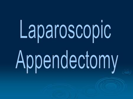 Laparoscopic Appendectomy.