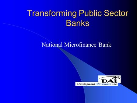Transforming Public Sector Banks National Microfinance Bank.