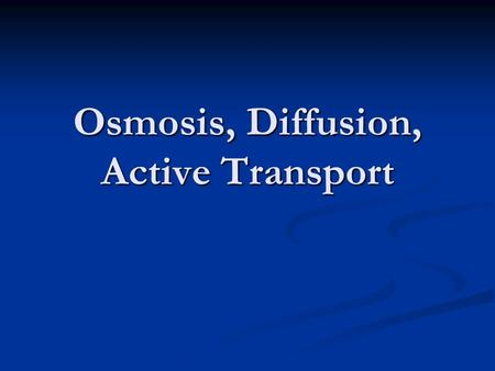 Osmosis, Diffusion, Active Transport. Diffusion, Osmosis and Concentration Gradient Diffusion – the movement of a substance from a high concentration.