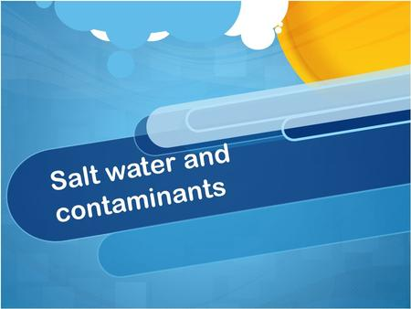 Salt water and contaminants. On earth there is a lot of water, about 70% of the earth's surface is made up of water. Unfortunately only 3% is fresh water.