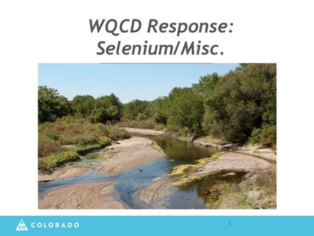 WQCD Response: Selenium/Misc. 1. Reverse Osmosis Treatment Colorado currently has 42 RO treatment plants. Attractive for communities with lower source.