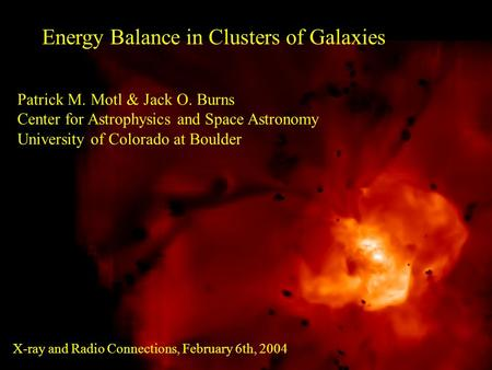 Energy Balance in Clusters of Galaxies Patrick M. Motl & Jack O. Burns Center for Astrophysics and Space Astronomy University of Colorado at Boulder X-ray.