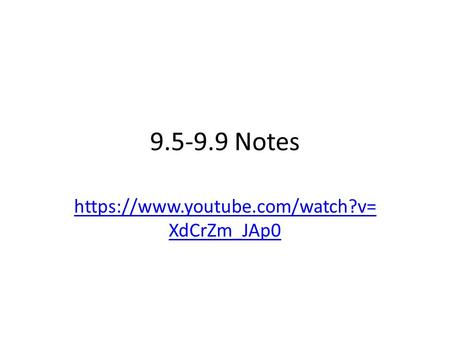 9.5-9.9 Notes https://www.youtube.com/watch?v= XdCrZm_JAp0.