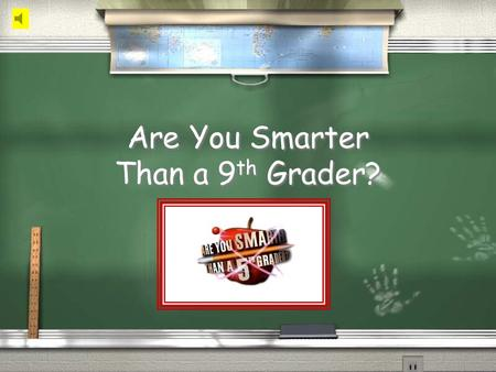 Are You Smarter Than a 9 th Grader? 1,000,000 5th Grade 5th Grade –Energy,Atm 5th Grade 5th Grade –Energy,Atm5th Grade5th Grade Greenhouse effect 4th.