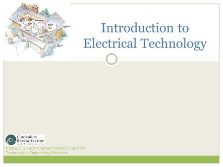Introduction to Electrical Technology Illinois CTE Curriculum Revitalization Initiative - Technology & Engineering Education.
