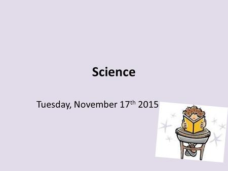 Science Tuesday, November 17 th 2015. WARM UP Bring your notebook, pencil and agenda to your desk Work on Tuesday's warm up only ( do not work ahead)