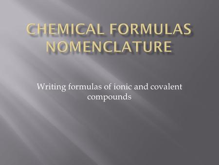 Writing formulas of ionic and covalent compounds.