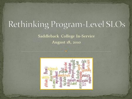 Saddleback College In-Service August 18, 2010. We are at a distinct disadvantage because few of our programs require students to follow a sequence of.