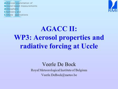 AGACC II: WP3: Aerosol properties and radiative forcing at Uccle Veerle De Bock Royal Meteorological Institute of Belgium