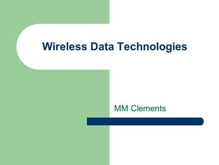Wireless Data Technologies MM Clements. MWT 2 Last Week WiMAX has LOS and NLOS Backhaul will be p-to-p and LOS NLOS suffers from flutter but can be solved.