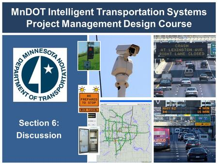 MnDOT Intelligent Transportation Systems Project Management Design Course Section 6: Discussion.