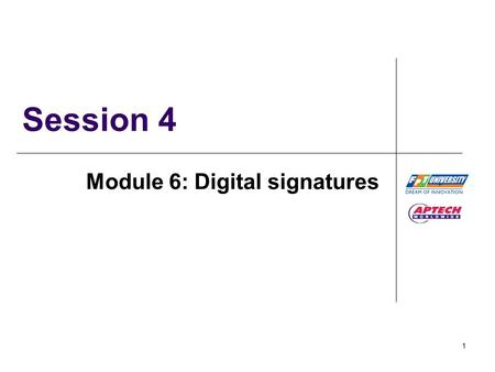 1 Session 4 Module 6: Digital signatures. Digital Signatures / Session4 / 2 of 18 Module 4, 5 - Review (1)  Java 2 security model provides a consistent.