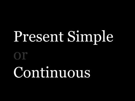 Present Simple or Continuous. present simple is used for: