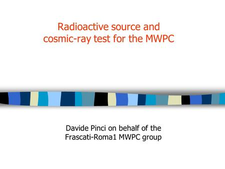 Radioactive source and cosmic-ray test for the MWPC Davide Pinci on behalf of the Frascati-Roma1 MWPC group.