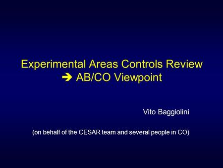 Experimental Areas Controls Review  AB/CO Viewpoint Vito Baggiolini (on behalf of the CESAR team and several people in CO)