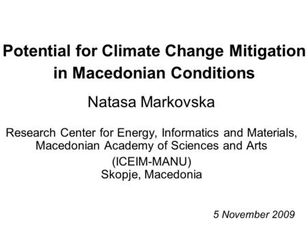 Potential for Climate Change Mitigation in Macedonian Conditions Natasa Markovska Research Center for Energy, Informatics and Materials, Macedonian Academy.