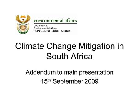 Climate Change Mitigation in South Africa Addendum to main presentation 15 th September 2009.