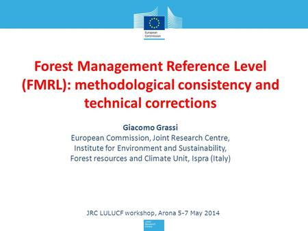 Forest Management Reference Level (FMRL): methodological consistency and technical corrections Giacomo Grassi European Commission, Joint Research Centre,