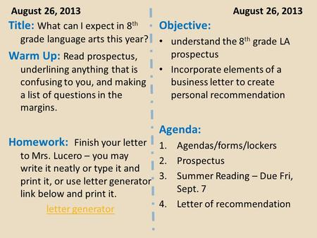 August 26, 2013 Title: What can I expect in 8 th grade language arts this year? Warm Up: Read prospectus, underlining anything that is confusing to you,