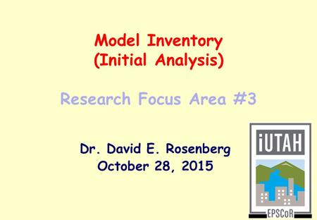 Model Inventory (Initial Analysis) Research Focus Area #3 Dr. David E. Rosenberg October 28, 2015.