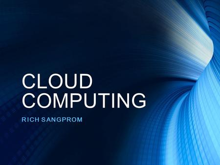 "CLOUD COMPUTING RICH SANGPROM. What is cloud computing? ""Cloud computing is a model for enabling ubiquitous, convenient, on-demand network access to a."