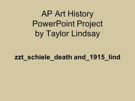 AP Art History PowerPoint Project by Taylor Lindsay zzt_schiele_death and_1915_lind.