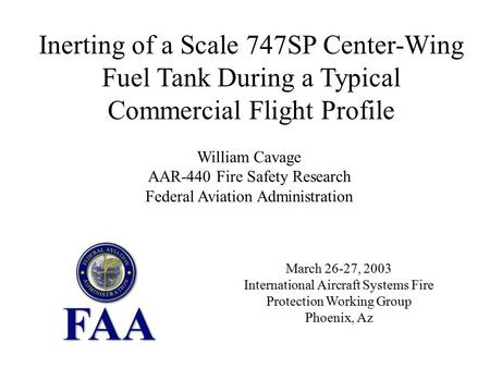 March 26-27, 2003 International Aircraft Systems Fire Protection Working Group Phoenix, Az Inerting of a Scale 747SP Center-Wing Fuel Tank During a Typical.