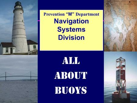"Prevention ""M"" Department Navigation Systems Division ALL ABOUT BUOYS."