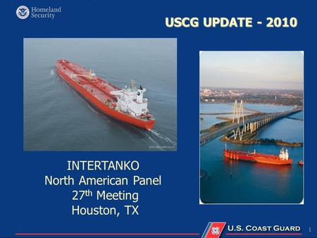 1 USCG UPDATE - 2010 INTERTANKO North American Panel 27 th Meeting Houston, TX.