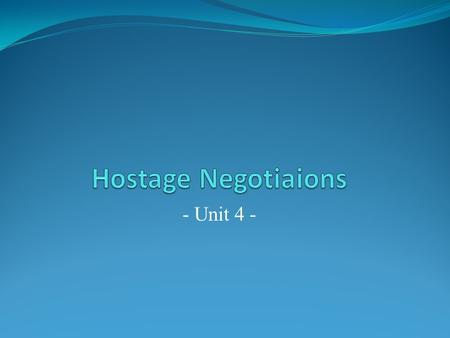 Hostage Negotiaions - Unit 4 -.