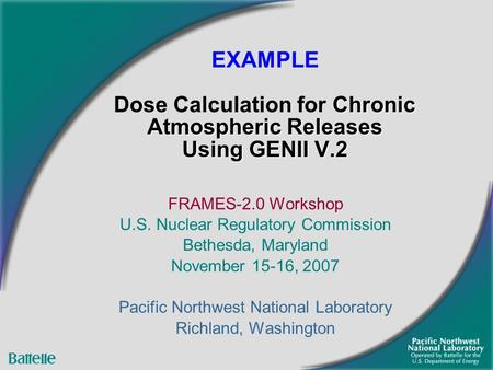 Chronic Atmospheric Releases Using GENII V.2 EXAMPLE Dose Calculation for Chronic Atmospheric Releases Using GENII V.2 FRAMES-2.0 Workshop U.S. Nuclear.
