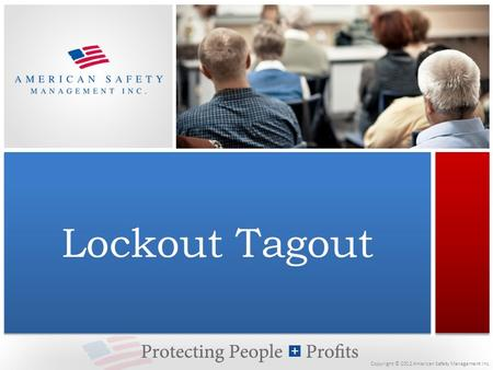 Copyright © 2012 American Safety Management Inc. Lockout Tagout.