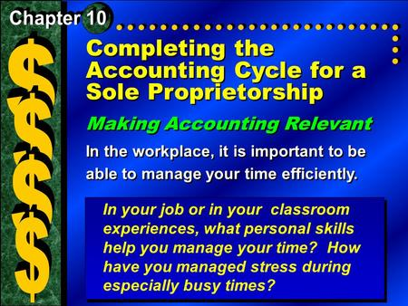 Completing the Accounting Cycle for a Sole Proprietorship Making Accounting Relevant In the workplace, it is important to be able to manage your time efficiently.