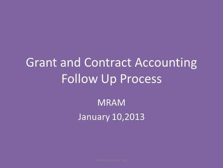 Grant and Contract Accounting Follow Up Process MRAM January 10,2013 MRAM JANUARY 2013.