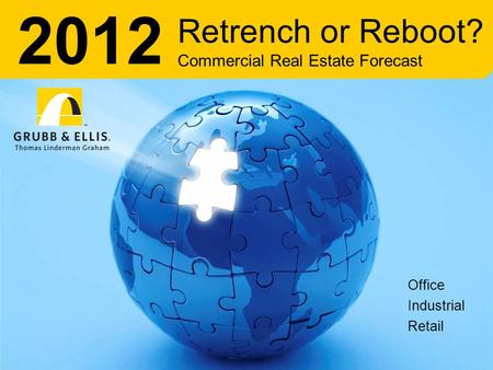 Independently Owned and Operated Office Industrial Retail 2012 Retrench or Reboot? Commercial Real Estate Forecast.