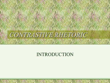 "CONTRASTIVE RHETORIC INTRODUCTION. Definitions ""Contrastive rhetoric is an area of research in second language acquisition that identifies problems in."